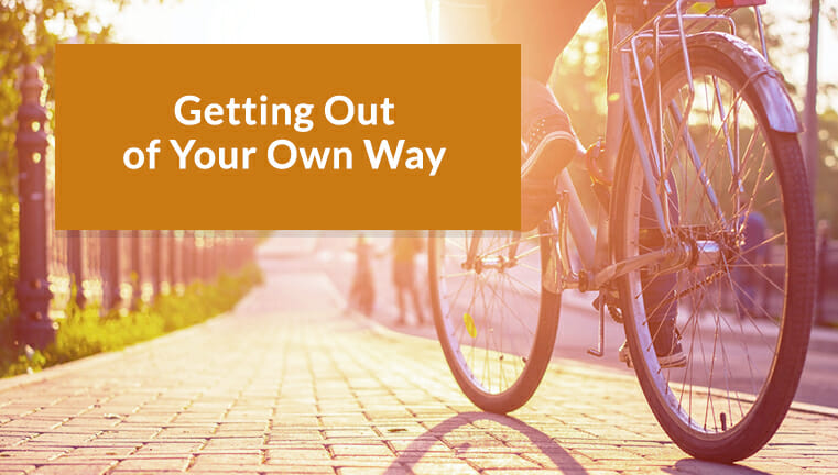 Getting our of your own way